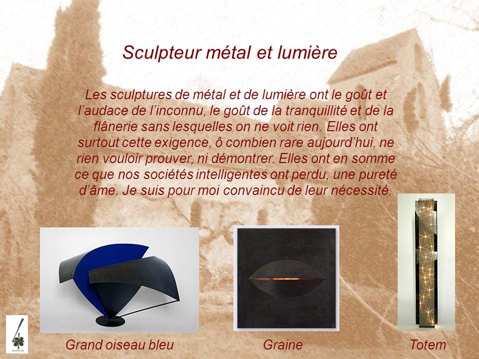 Sculpteur métal et lumière Grand oiseau bleuTotemGraine Les sculptures de métal et de lumière ont le goût et laudace de linconnu, le goût de la tranqu