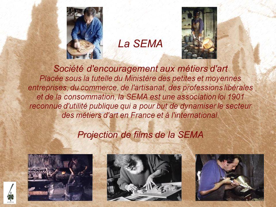 La SEMA Société d'encouragement aux métiers d'art Placée sous la tutelle du Ministère des petites et moyennes entreprises, du commerce, de l'artisanat