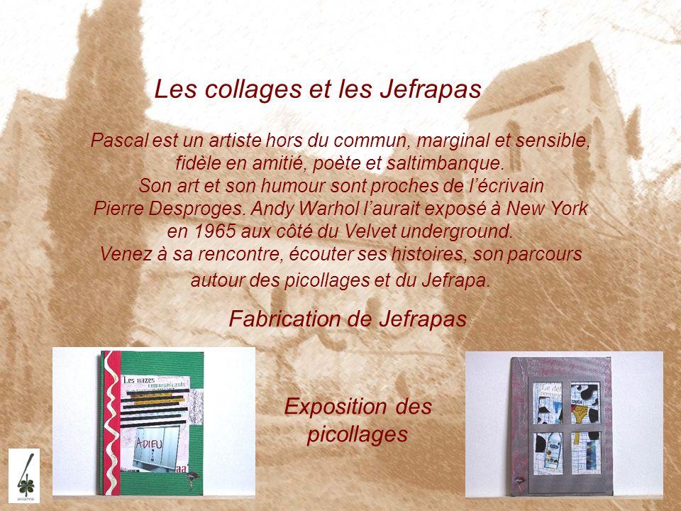 Les collages et les Jefrapas Pascal est un artiste hors du commun, marginal et sensible, fidèle en amitié, poète et saltimbanque. Son art et son humou