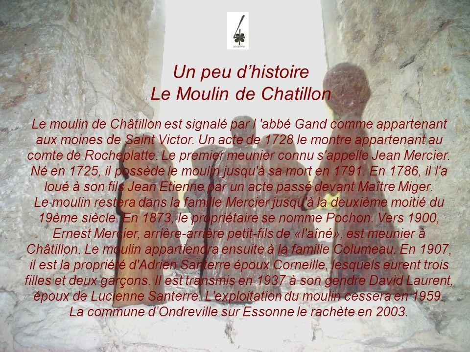 Un peu dhistoire Le Moulin de Chatillon Le moulin de Châtillon est signalé par l 'abbé Gand comme appartenant aux moines de Saint Victor. Un acte de 1