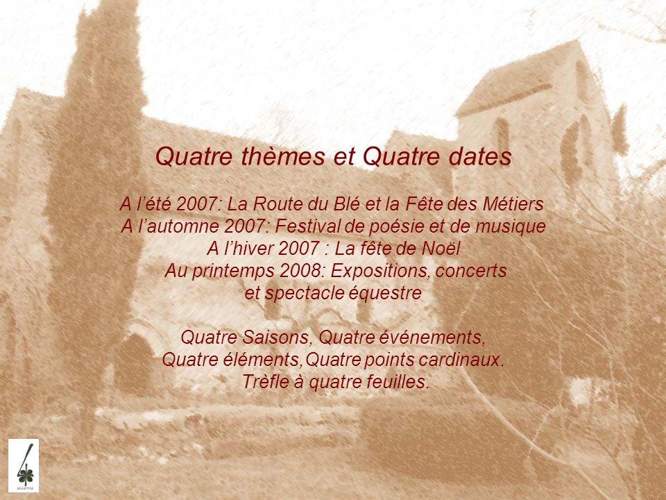 Quatre thèmes et Quatre dates A lété 2007: La Route du Blé et la Fête des Métiers A lautomne 2007: Festival de poésie et de musique A lhiver 2007 : La