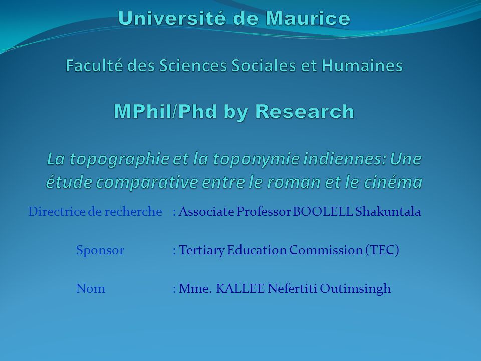 Directrice de recherche : Associate Professor BOOLELL Shakuntala Sponsor: Tertiary Education Commission (TEC) Nom: Mme. KALLEE Nefertiti Outimsingh
