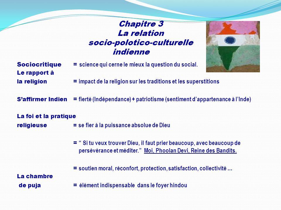 Chapitre 3 La relation socio-polotico-culturelle indienne Sociocritique = science qui cerne le mieux la question du social. Le rapport à la religion =