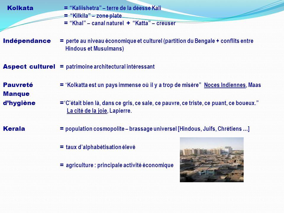 Kolkata= Kaliishetra – terre de la déesse Kali = Kilkila – zone plate = Khal – canal naturel + Katta – creuser Indépendance= perte au niveau économiqu
