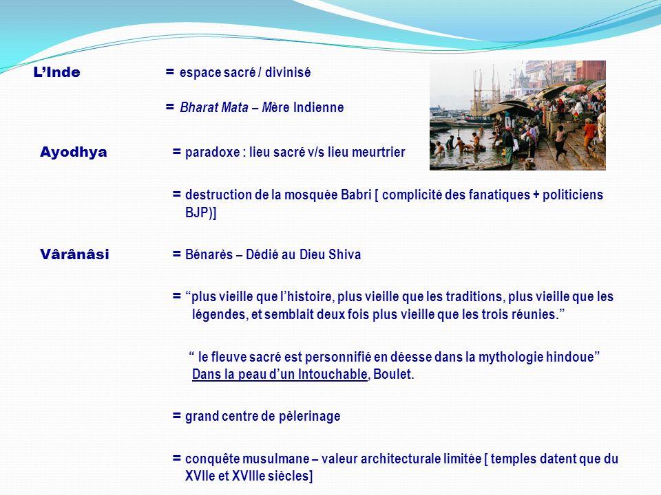 LInde = espace sacré / divinisé = Bharat Mata – M ère Indienne Ayodhya= paradoxe : lieu sacré v/s lieu meurtrier = destruction de la mosquée Babri [ c