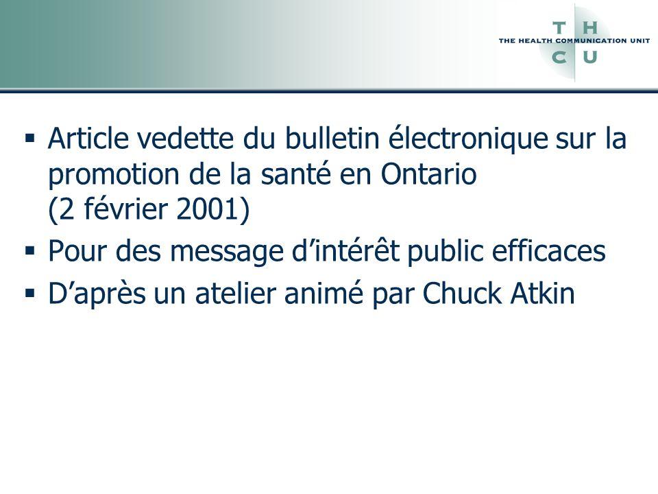 Article vedette du bulletin électronique sur la promotion de la santé en Ontario (2 février 2001) Pour des message dintérêt public efficaces Daprès un