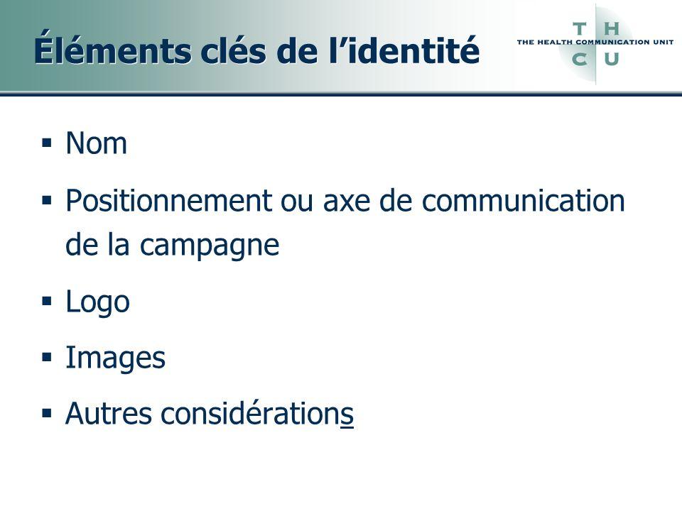 Éléments clés de lidentité Nom Positionnement ou axe de communication de la campagne Logo Images Autres considérations