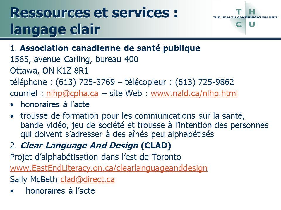 Ressources et services : langage clair 1. Association canadienne de santé publique 1565, avenue Carling, bureau 400 Ottawa, ON K1Z 8R1 téléphone : (61