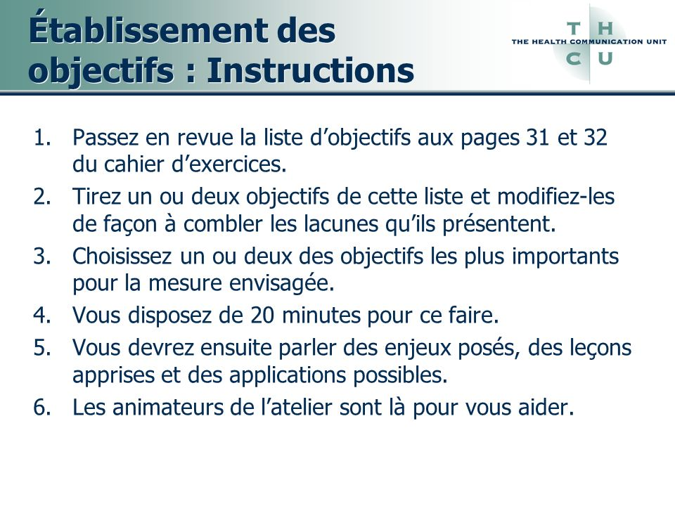 Établissement des objectifs : Instructions 1.Passez en revue la liste dobjectifs aux pages 31 et 32 du cahier dexercices. 2.Tirez un ou deux objectifs