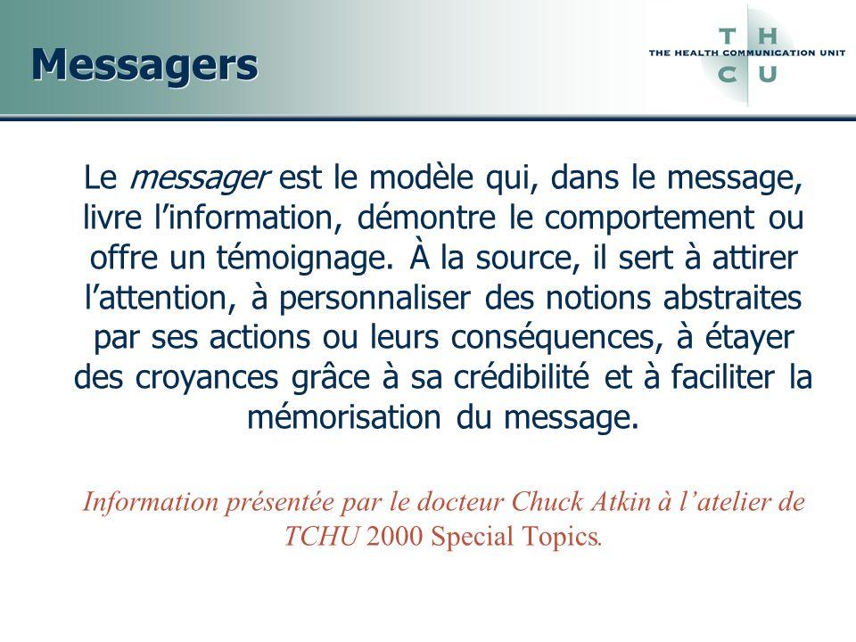 Messagers Le messager est le modèle qui, dans le message, livre linformation, démontre le comportement ou offre un témoignage. À la source, il sert à