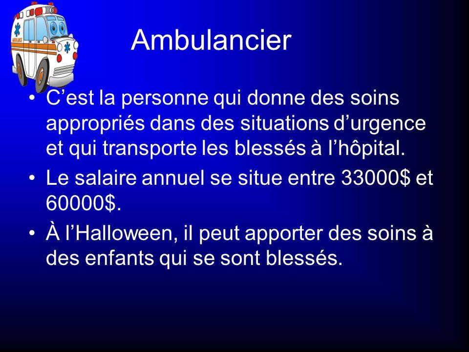 Ambulancier Cest la personne qui donne des soins appropriés dans des situations durgence et qui transporte les blessés à lhôpital. Le salaire annuel s