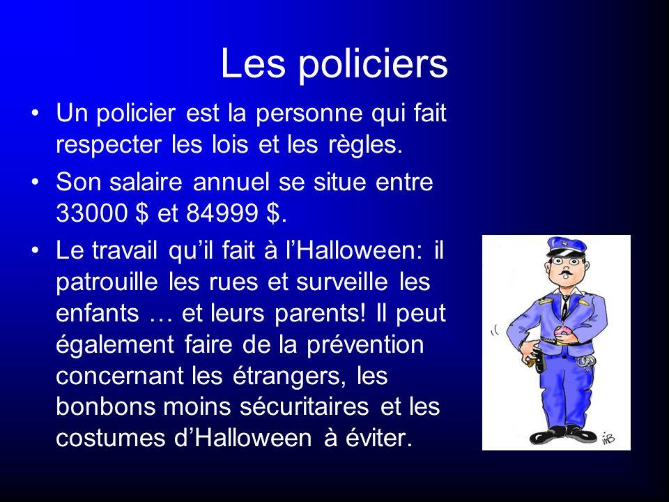 Les policiers Un policier est la personne qui fait respecter les lois et les règles. Son salaire annuel se situe entre 33000 $ et 84999 $. Le travail