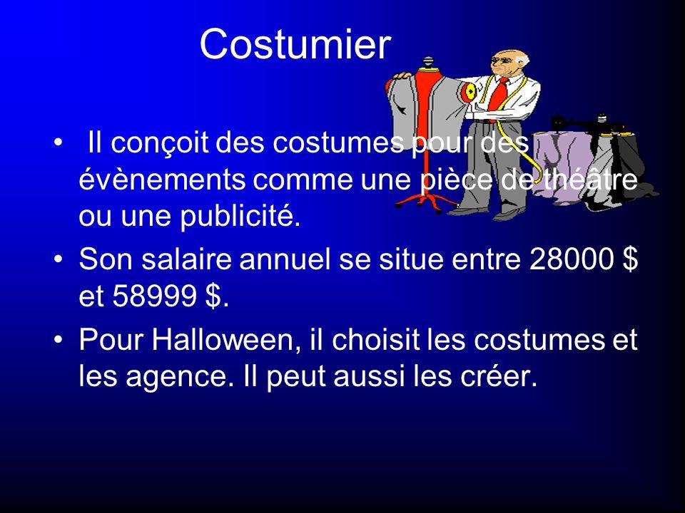 Costumier Il conçoit des costumes pour des évènements comme une pièce de théâtre ou une publicité. Son salaire annuel se situe entre 28000 $ et 58999