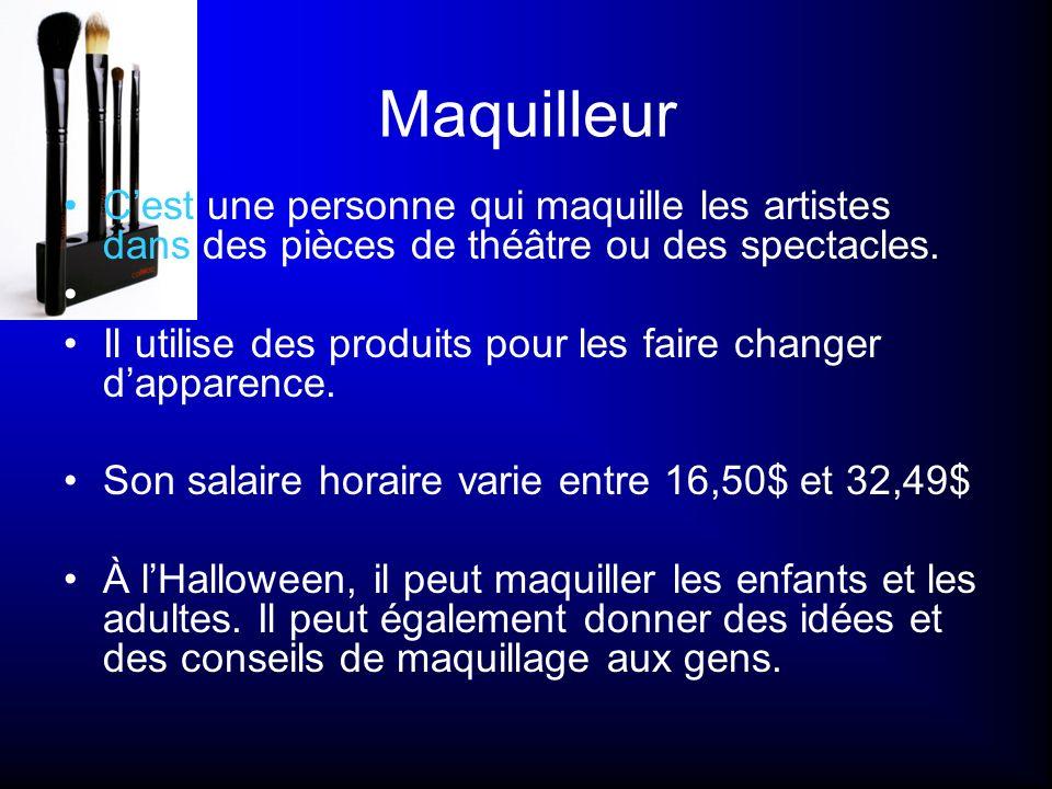 Maquilleur Cest une personne qui maquille les artistes dans des pièces de théâtre ou des spectacles. Il utilise des produits pour les faire changer da