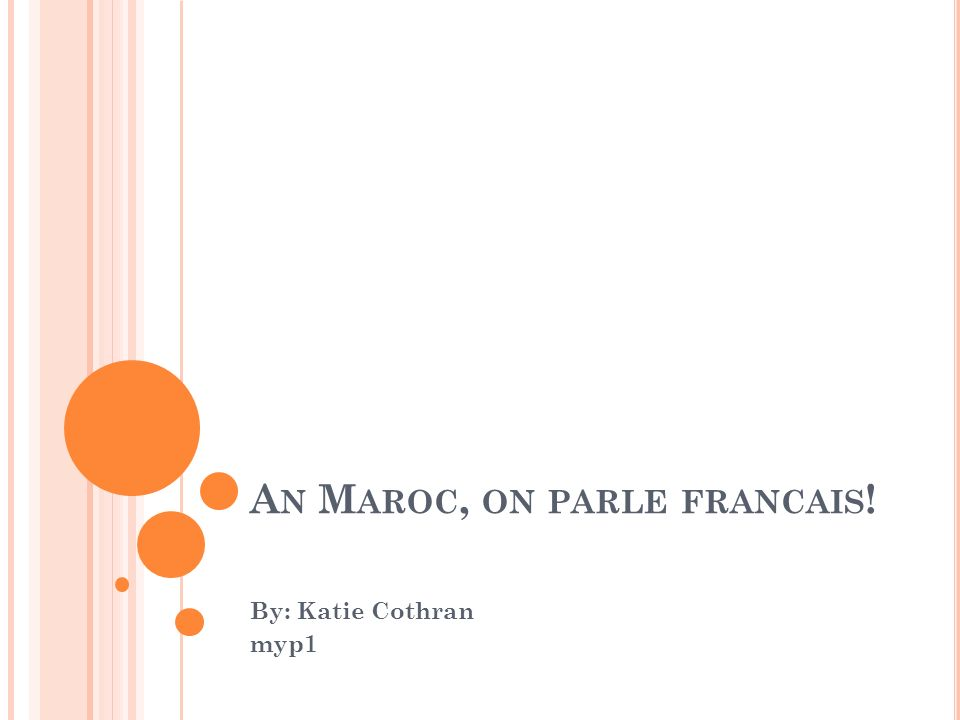 A N M AROC, ON PARLE FRANCAIS ! By: Katie Cothran myp1