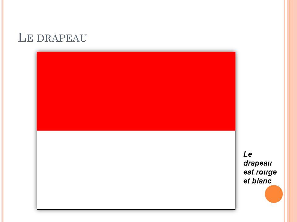 L E DRAPEAU Le drapeau est rouge et blanc