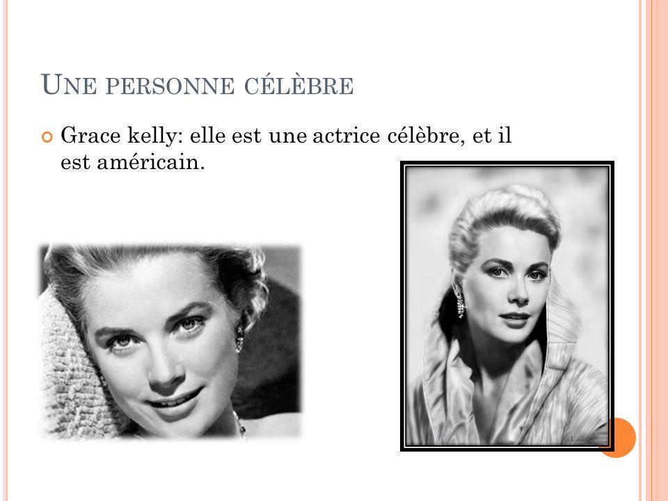 U NE PERSONNE CÉLÈBRE Grace kelly: elle est une actrice célèbre, et il est américain.