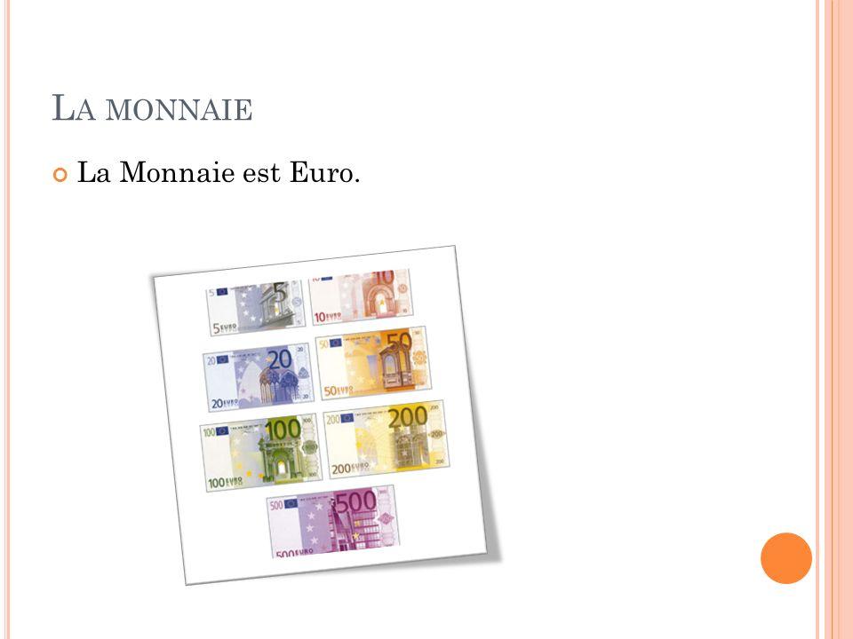 L A MONNAIE La Monnaie est Euro.