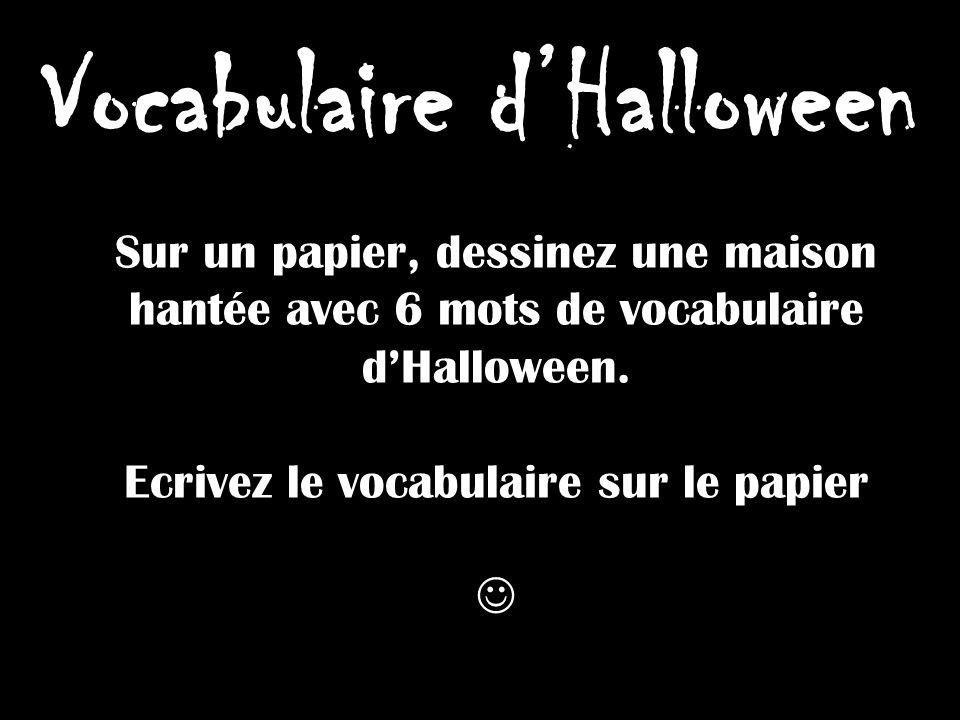Vocabulaire dHalloween Sur un papier, dessinez une maison hantée avec 6 mots de vocabulaire dHalloween. Ecrivez le vocabulaire sur le papier