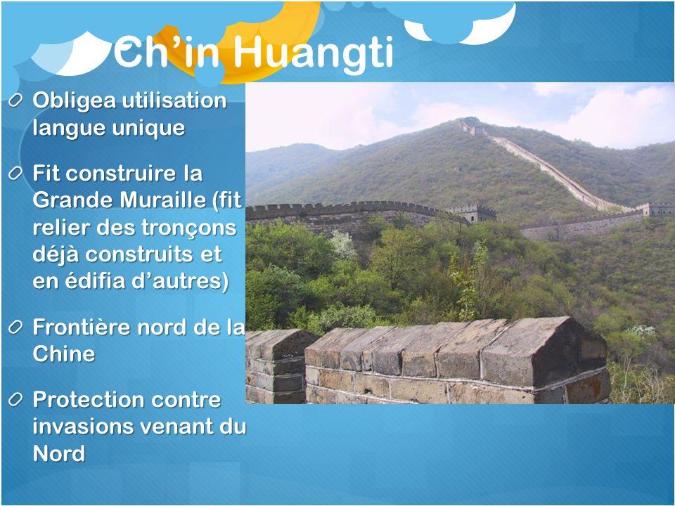 Chin Huangti Obligea utilisation langue unique Fit construire la Grande Muraille (fit relier des tronçons déjà construits et en édifia dautres) Fronti