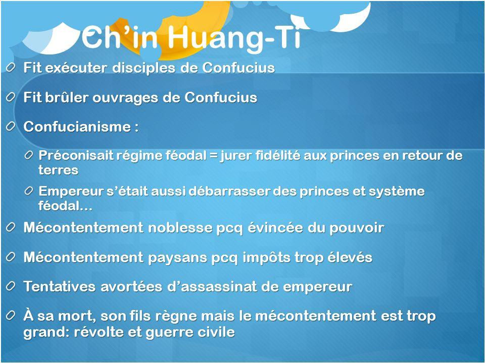 Chin Huang-Ti Fit exécuter disciples de Confucius Fit brûler ouvrages de Confucius Confucianisme : Préconisait régime féodal = jurer fidélité aux prin