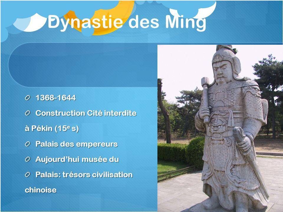 Dynastie des Ming1368-1644 Construction Cité interdite à Pékin (15 e s) Palais des empereurs Aujourdhui musée du Palais: trésors civilisation chinoise