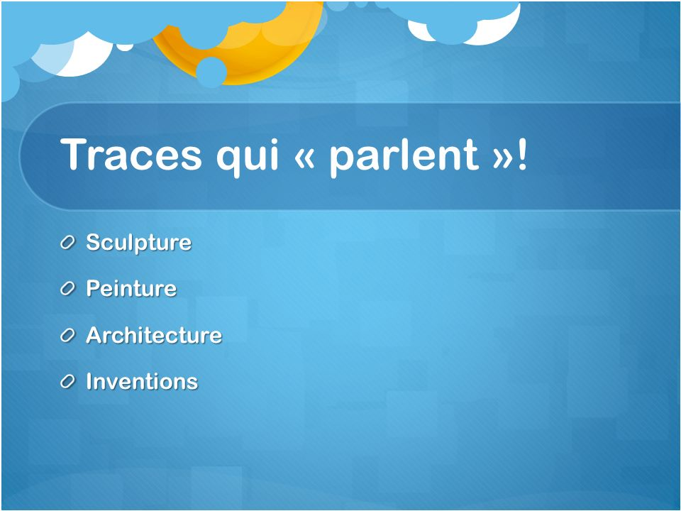 Traces qui « parlent »! SculpturePeintureArchitectureInventions