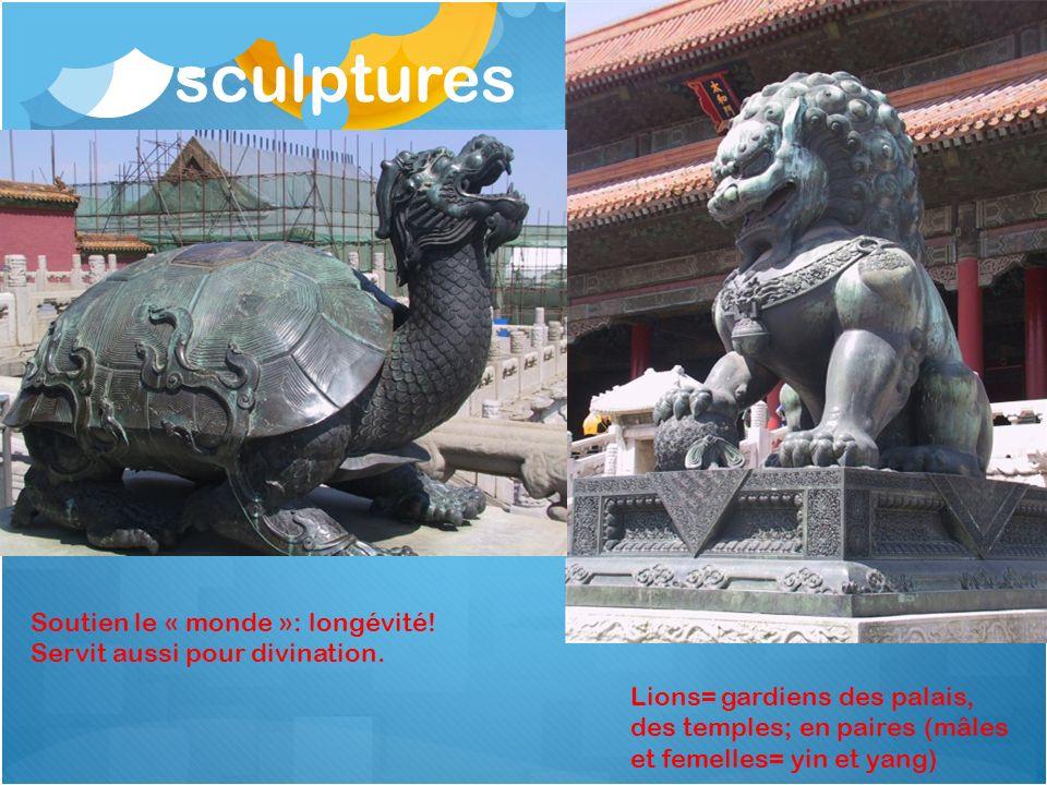 sculptures Lions= gardiens des palais, des temples; en paires (mâles et femelles= yin et yang) Soutien le « monde »: longévité! Servit aussi pour divi