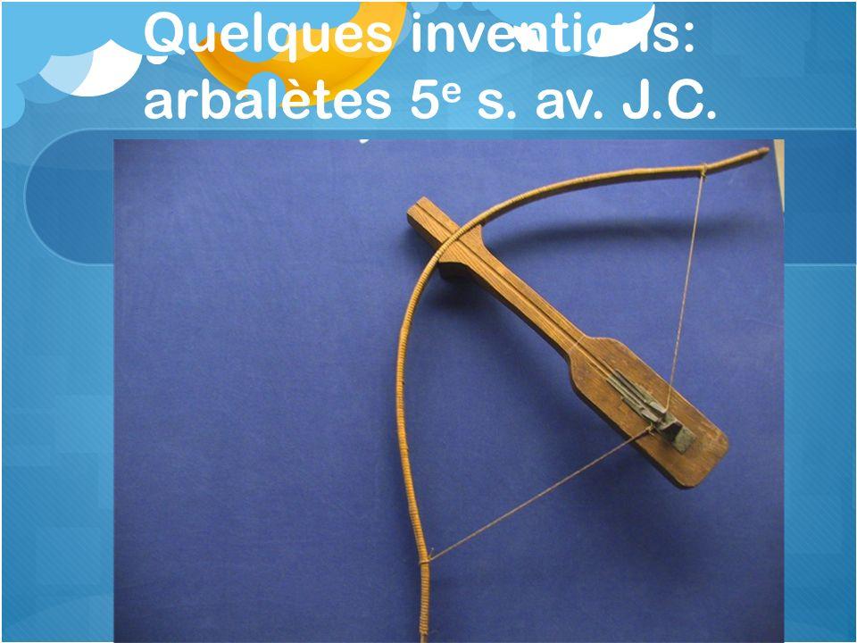 Quelques inventions: arbalètes 5 e s. av. J.C.