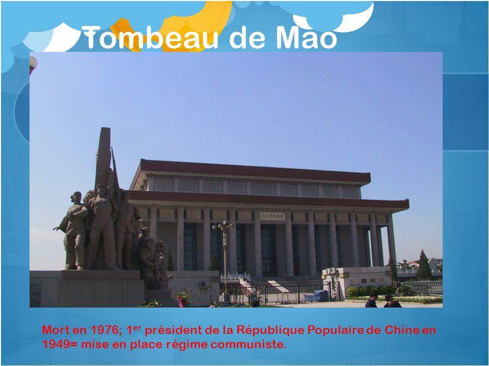 Tombeau de Mao Mort en 1976; 1 er président de la République Populaire de Chine en 1949= mise en place régime communiste.