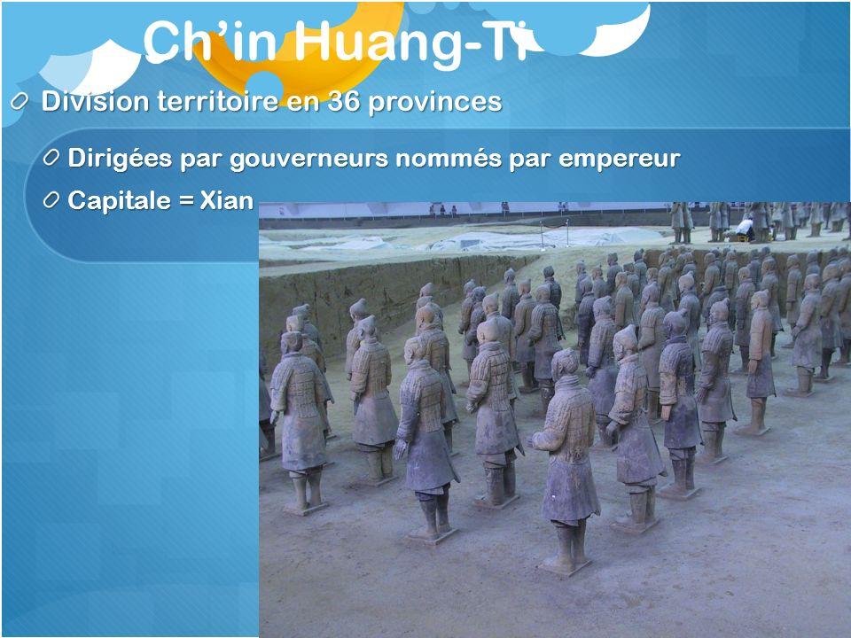 Chin Huang-Ti Division territoire en 36 provinces Dirigées par gouverneurs nommés par empereur Capitale = Xian