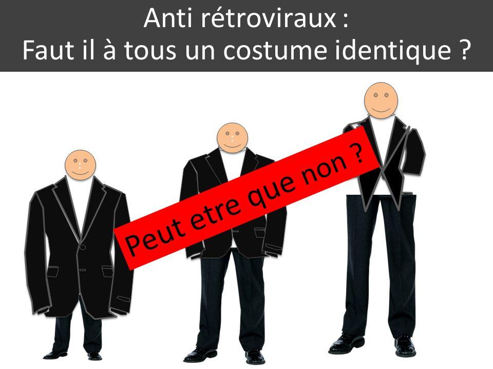 : : : : Anti rétroviraux : Faut il à tous un costume identique ? Peut etre que non ?