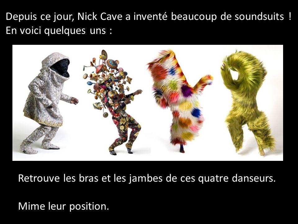 Depuis ce jour, Nick Cave a inventé beaucoup de soundsuits .