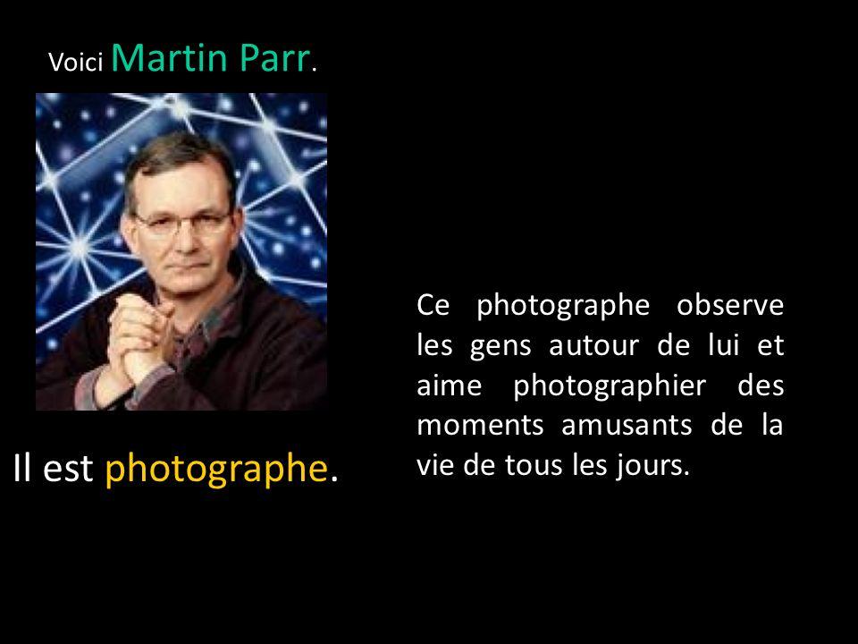 Voici Martin Parr.Il est photographe.