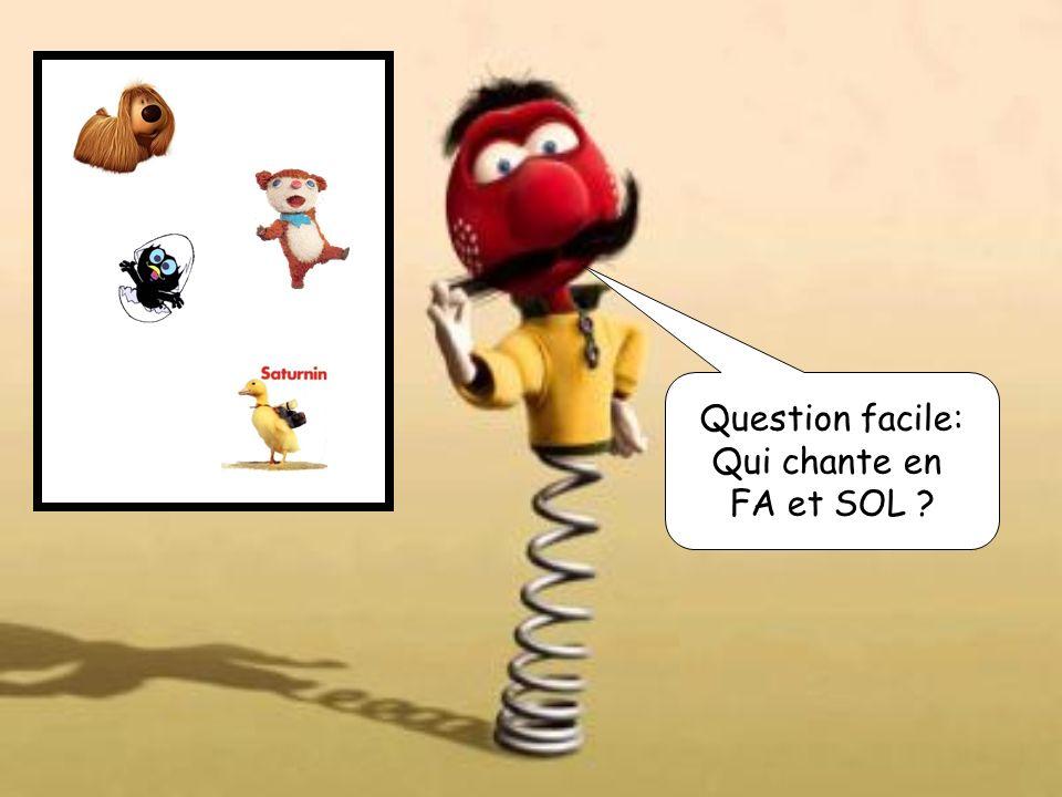 Question facile: Qui chante en FA et SOL ?
