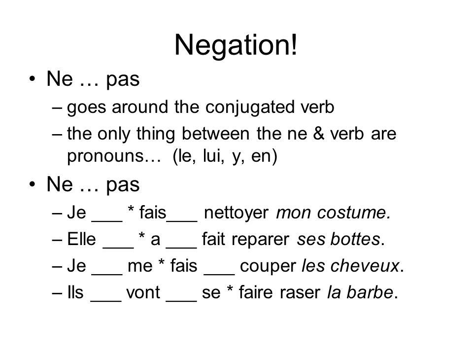 Negation! Ne … pas –goes around the conjugated verb –the only thing between the ne & verb are pronouns… (le, lui, y, en) Ne … pas –Je ___ * fais___ ne
