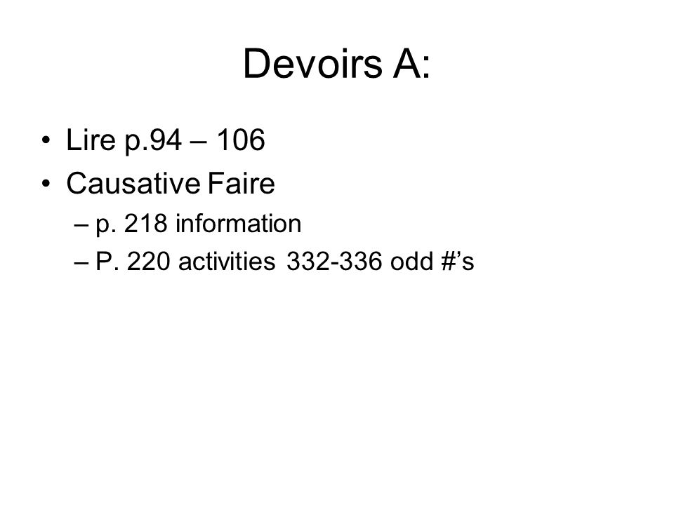 Devoirs A: Lire p.94 – 106 Causative Faire –p. 218 information –P. 220 activities 332-336 odd #s