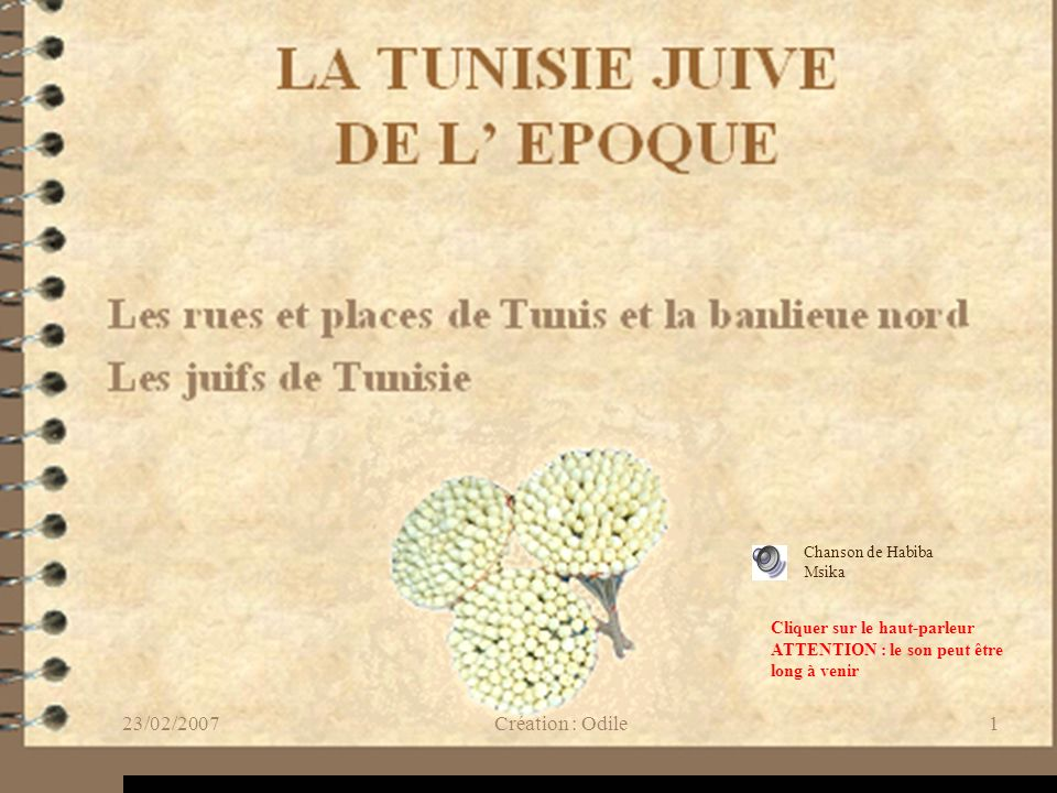 LA TUNISIE JUIVE DE L EPOQUE Les rues et places de Tunis et la banlieue nord Les juifs de Tunisie 23/02/20071Création : Odile Chanson de Habiba Msika