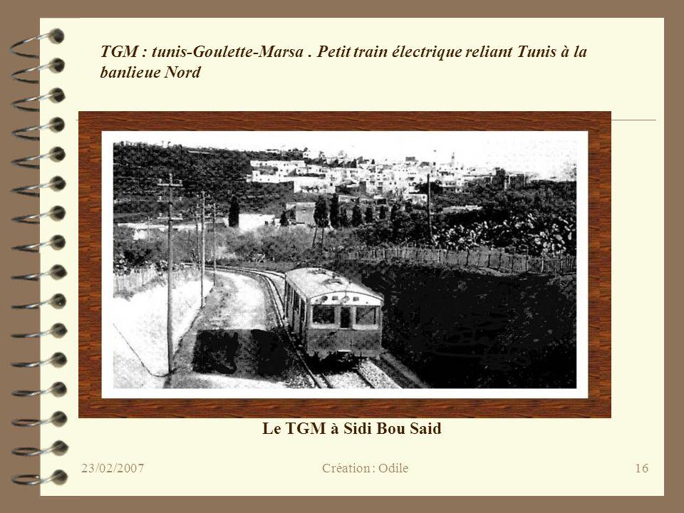 16 Le TGM à Sidi Bou Said TGM : tunis-Goulette-Marsa. Petit train électrique reliant Tunis à la banlieue Nord Création : Odile23/02/2007
