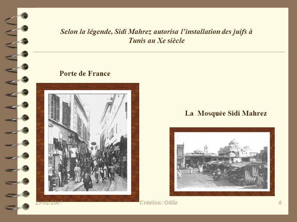 6 Porte de France La Mosquée Sidi Mahrez Selon la légende, Sidi Mahrez autorisa linstallation des juifs à Tunis au Xe siècle Création : Odile23/02/200