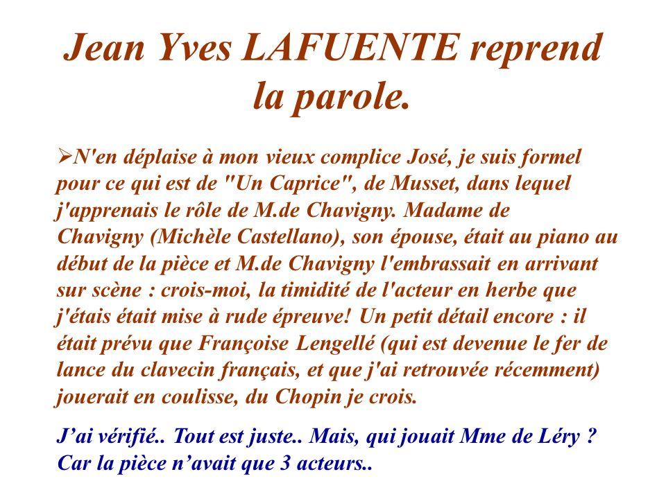 Jean Yves LAFUENTE reprend la parole. N'en déplaise à mon vieux complice José, je suis formel pour ce qui est de