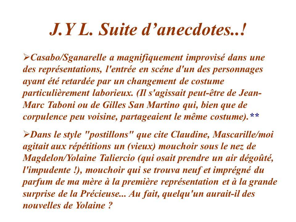 J.Y L. Suite danecdotes..! Casabo/Sganarelle a magnifiquement improvisé dans une des représentations, l'entrée en scéne d'un des personnages ayant été