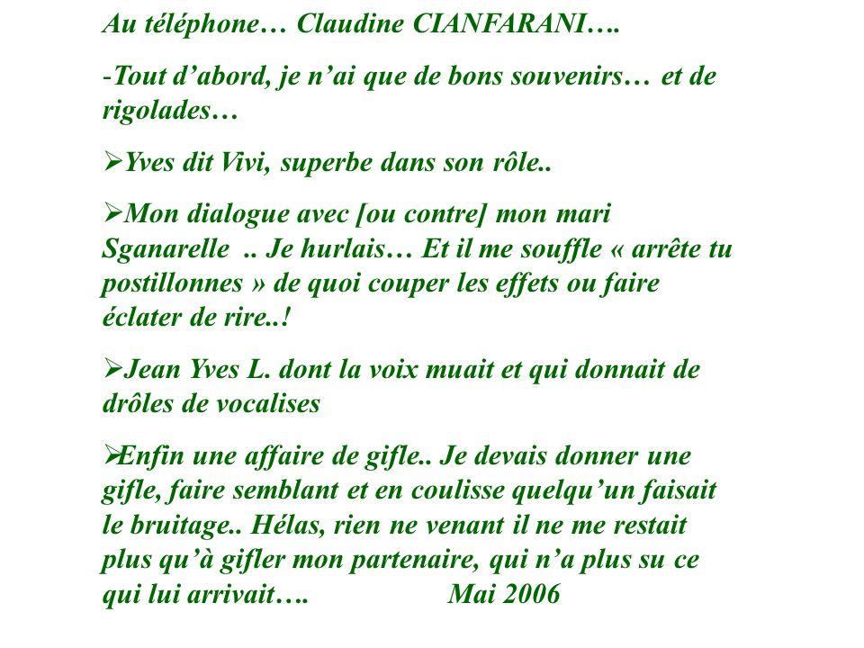 Au téléphone… Claudine CIANFARANI…. -Tout dabord, je nai que de bons souvenirs… et de rigolades… Yves dit Vivi, superbe dans son rôle.. Mon dialogue a