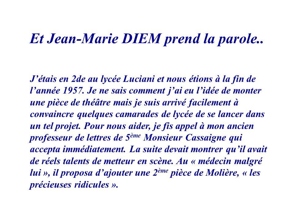 Et Jean-Marie DIEM prend la parole.. Jétais en 2de au lycée Luciani et nous étions à la fin de lannée 1957. Je ne sais comment jai eu lidée de monter