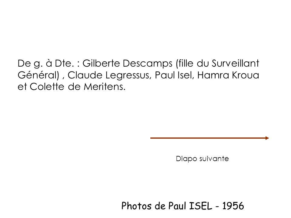 De g. à Dte. : Gilberte Descamps (fille du Surveillant Général), Claude Legressus, Paul Isel, Hamra Kroua et Colette de Meritens. Diapo suivante Photo