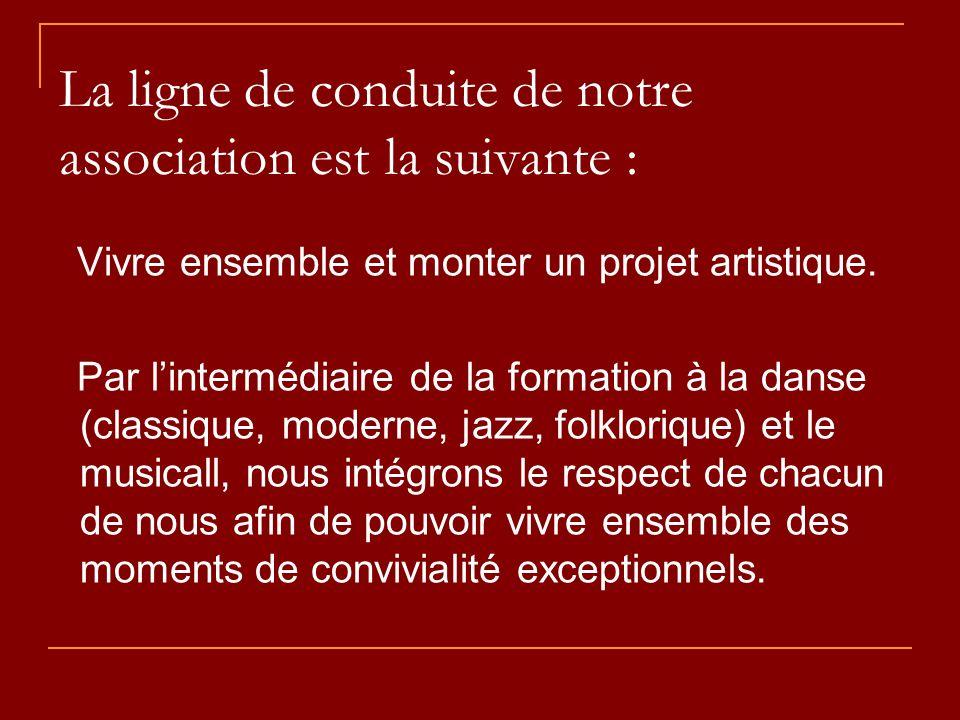 La ligne de conduite de notre association est la suivante : Vivre ensemble et monter un projet artistique.