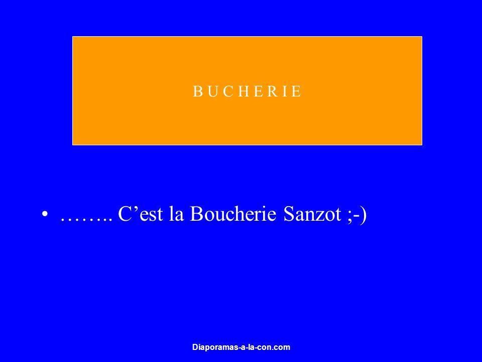 Diaporamas-a-la-con.com …….. Cest la Boucherie Sanzot ;-) B U C H E R I E