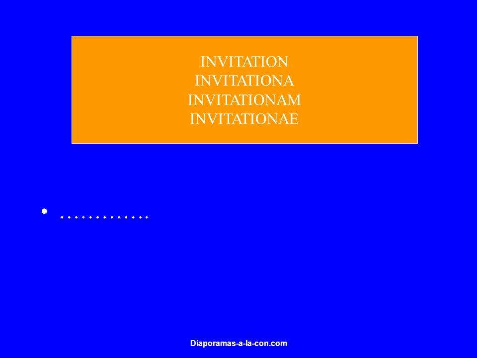Diaporamas-a-la-con.com …………. INVITATION INVITATIONA INVITATIONAM INVITATIONAE