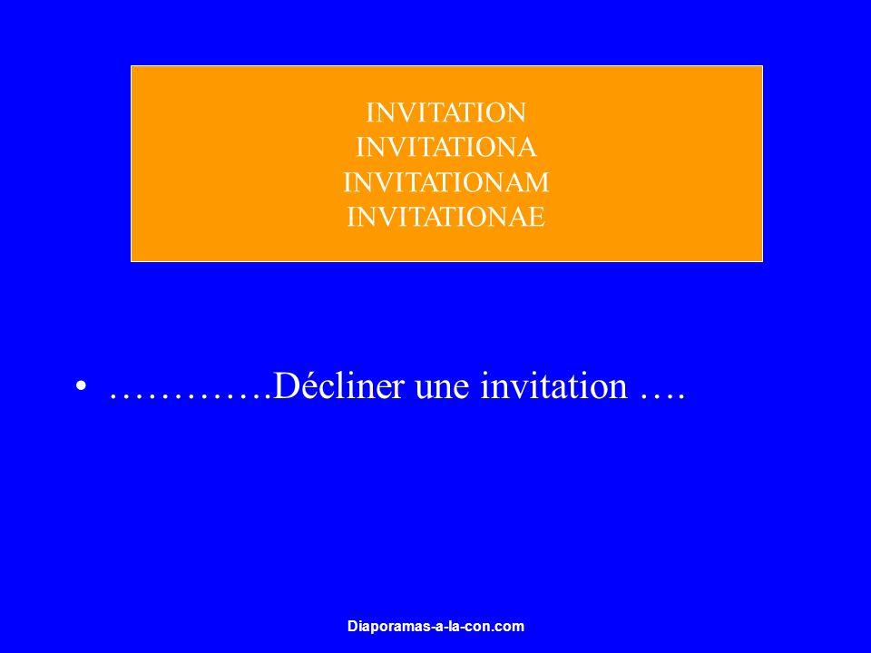 Diaporamas-a-la-con.com ………….Décliner une invitation …. INVITATION INVITATIONA INVITATIONAM INVITATIONAE