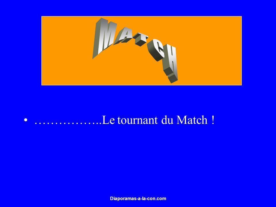Diaporamas-a-la-con.com ……………..Le tournant du Match !